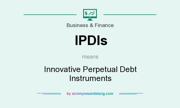 What does IPDIs mean? It stands for Innovative Perpetual Debt Instruments