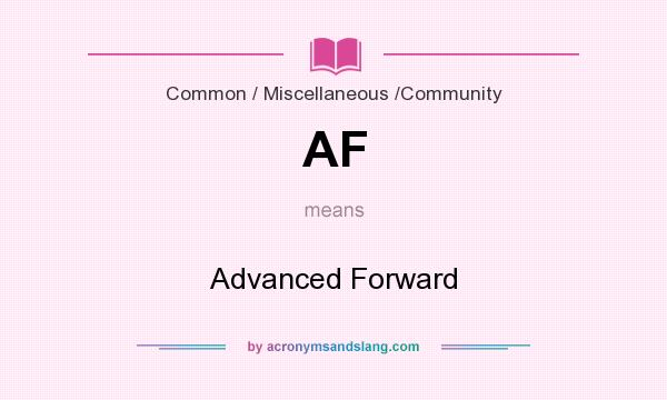 What does AF mean? It stands for Advanced Forward