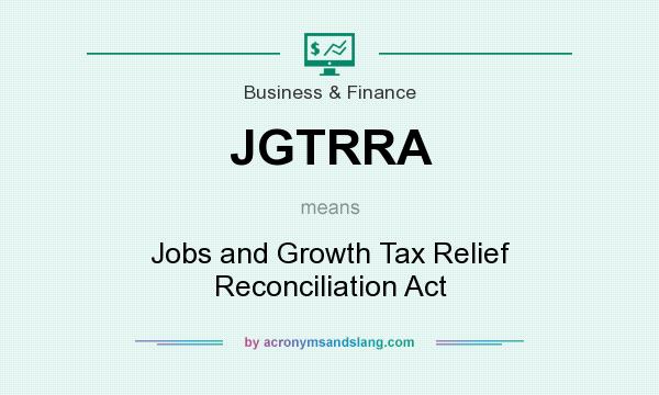 What does JGTRRA mean? It stands for Jobs and Growth Tax Relief Reconciliation Act