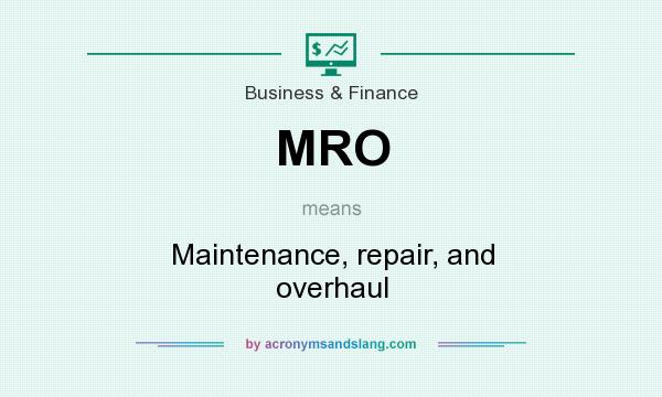 What does MRO mean? It stands for Maintenance, repair, and overhaul