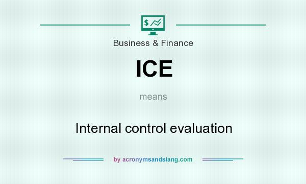 What does ICE mean? It stands for Internal control evaluation