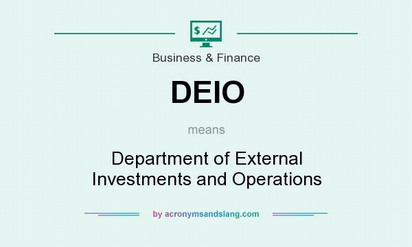 What does DEIO mean? It stands for Department of External Investments and Operations