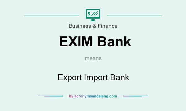 What does EXIM Bank mean? It stands for Export Import Bank
