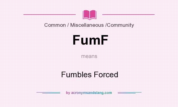 What does FumF mean? It stands for Fumbles Forced