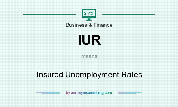 What does IUR mean? It stands for Insured Unemployment Rates
