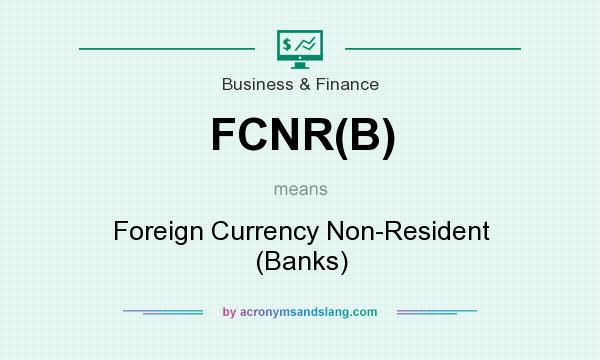 What does FCNR(B) mean? It stands for Foreign Currency Non-Resident (Banks)