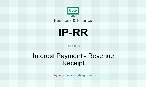 What does IP-RR mean? It stands for Interest Payment - Revenue Receipt
