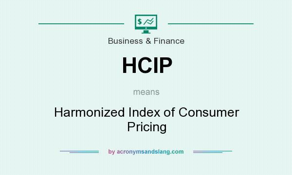 What does HCIP mean? It stands for Harmonized Index of Consumer Pricing