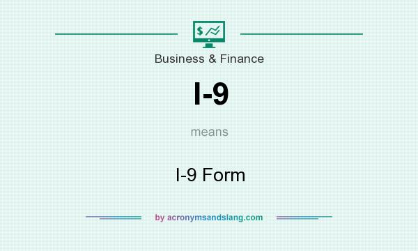 What does I-9 mean? It stands for I-9 Form