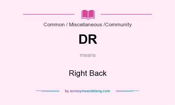 What does DR mean? It stands for Right Back