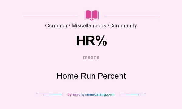 What does HR% mean? It stands for Home Run Percent