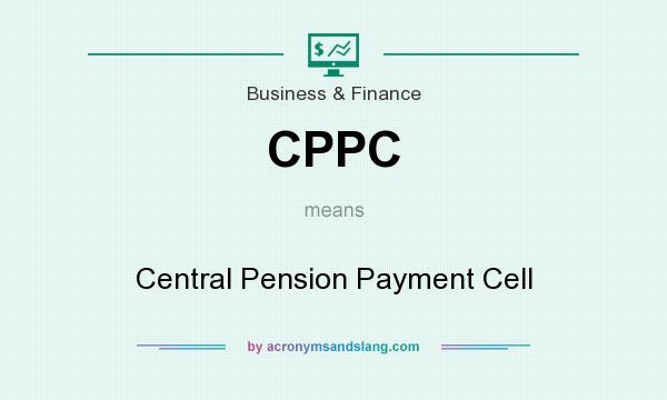 What does CPPC mean? It stands for Central Pension Payment Cell