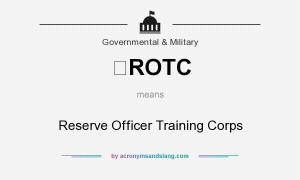 What does ROTC mean? It stands for Reserve Officer Training Corps