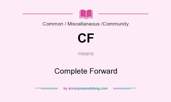 What does CF mean? It stands for Complete Forward