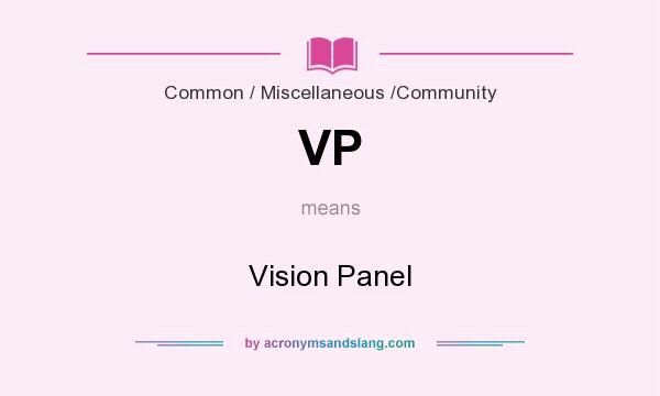 What does VP mean? It stands for Vision Panel