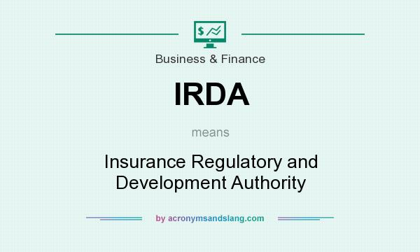 What does IRDA mean? It stands for Insurance Regulatory and Development Authority