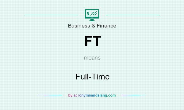What does FT mean? It stands for Full-Time