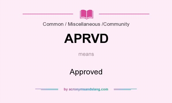 What does APRVD mean? It stands for Approved