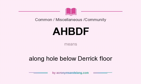 What does AHBDF mean? It stands for along hole below Derrick floor