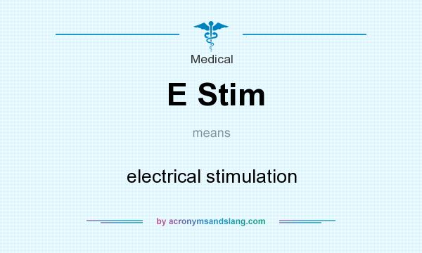 What does E Stim mean? It stands for electrical stimulation