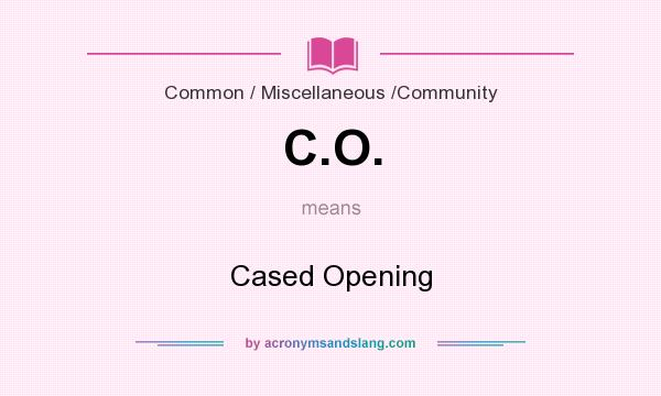What does C.O. mean? It stands for Cased Opening