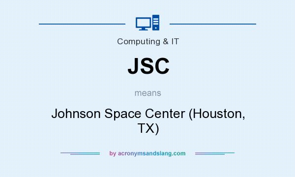What does JSC mean? It stands for Johnson Space Center (Houston, TX)