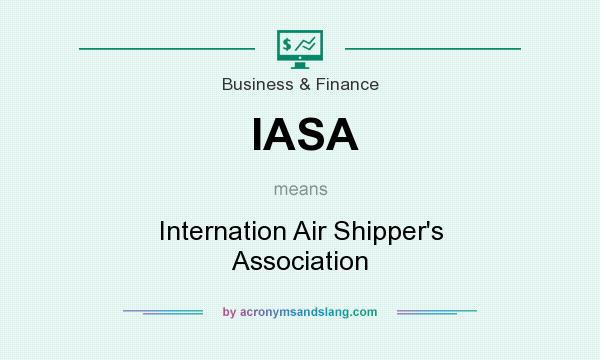 What does IASA mean? It stands for Internation Air Shipper`s Association