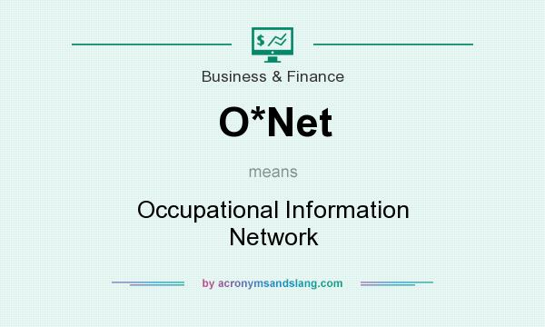 What does O*Net mean? It stands for Occupational Information Network