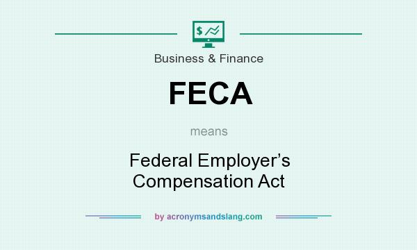 What does FECA mean? It stands for Federal Employer's Compensation Act