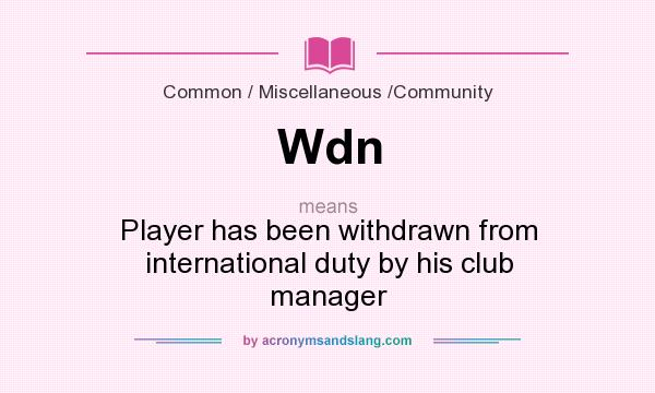 What does Wdn mean? It stands for Player has been withdrawn from international duty by his club manager