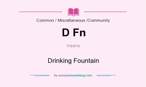 What does D Fn mean? It stands for Drinking Fountain
