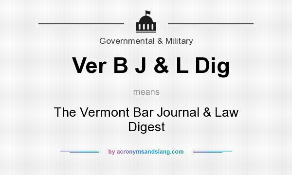 What does Ver B J & L Dig mean? It stands for The Vermont Bar Journal & Law Digest