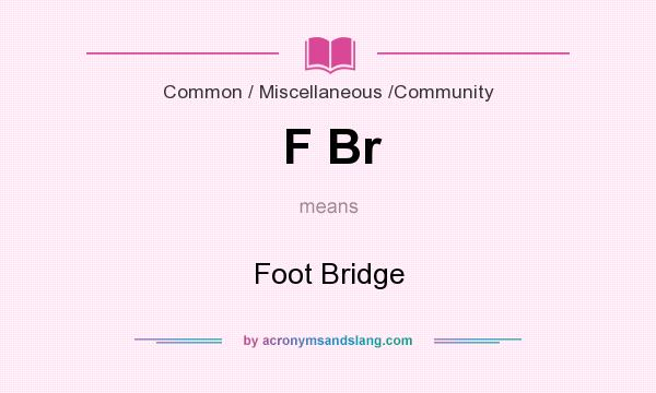What does F Br mean? It stands for Foot Bridge