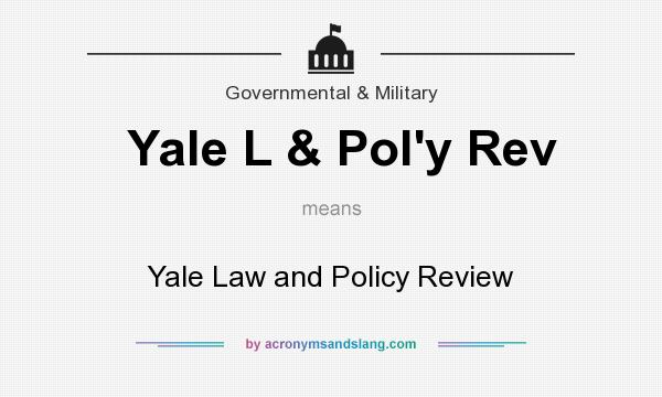 What does Yale L & Pol`y Rev mean? It stands for Yale Law and Policy Review