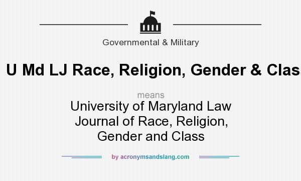What does U Md LJ Race, Religion, Gender & Class mean? It stands for University of Maryland Law Journal of Race, Religion, Gender and Class