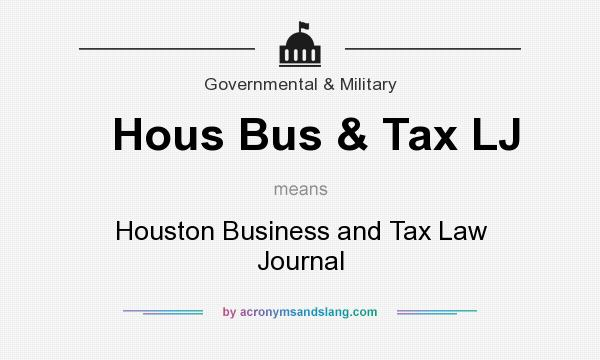 What does Hous Bus & Tax LJ mean? It stands for Houston Business and Tax Law Journal