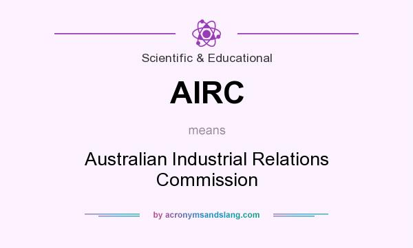 What does AIRC mean? It stands for Australian Industrial Relations Commission