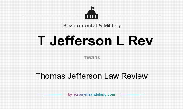 What does T Jefferson L Rev mean? It stands for Thomas Jefferson Law Review