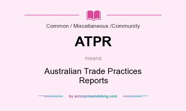 What does ATPR mean? It stands for Australian Trade Practices Reports