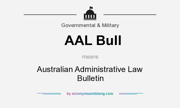 What does AAL Bull mean? It stands for Australian Administrative Law Bulletin
