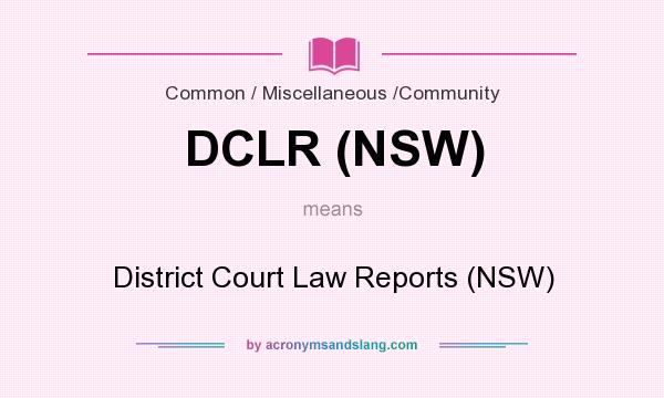 What does DCLR (NSW) mean? It stands for District Court Law Reports (NSW)