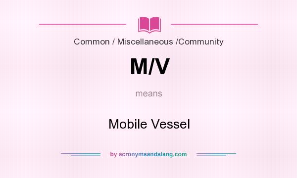 What does M/V mean? It stands for Mobile Vessel