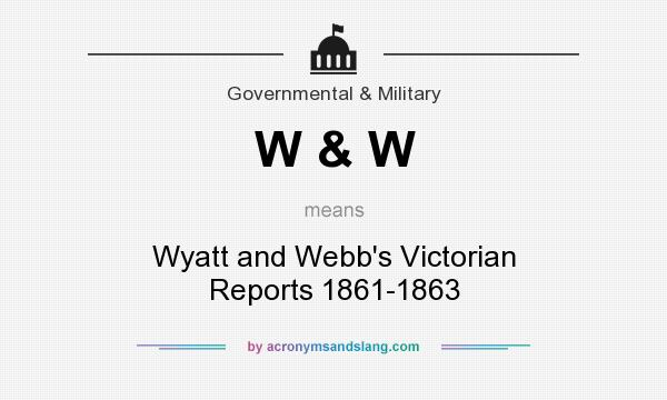 What does W & W mean? It stands for Wyatt and Webb`s Victorian Reports 1861-1863