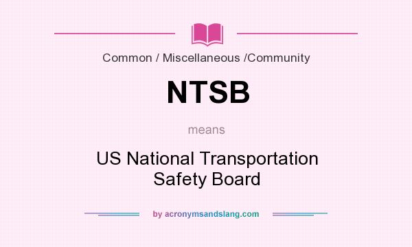 What does NTSB mean? It stands for US National Transportation Safety Board