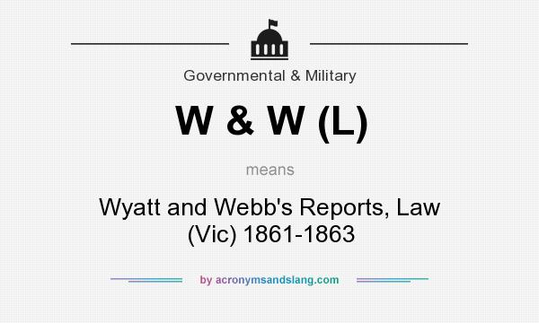 What does W & W (L) mean? It stands for Wyatt and Webb`s Reports, Law (Vic) 1861-1863