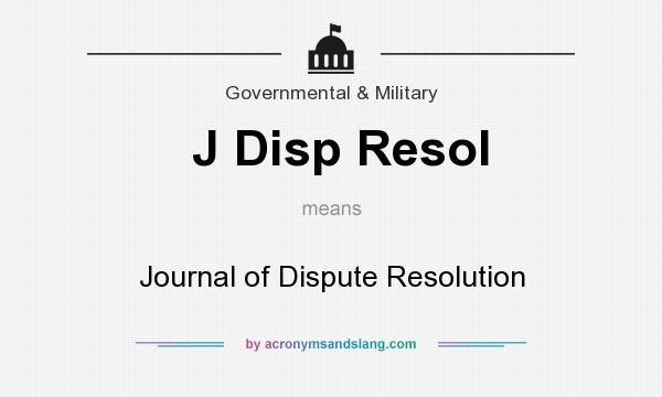 What does J Disp Resol mean? It stands for Journal of Dispute Resolution
