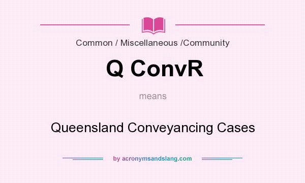 What does Q ConvR mean? It stands for Queensland Conveyancing Cases