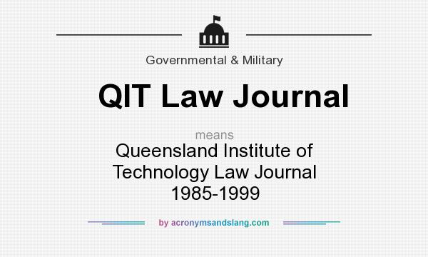 What does QIT Law Journal mean? It stands for Queensland Institute of Technology Law Journal 1985-1999