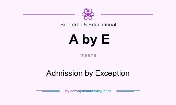 What does A by E mean? It stands for Admission by Exception