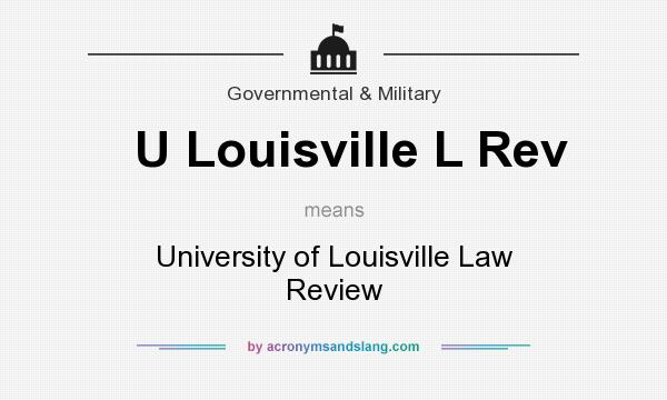 What does U Louisville L Rev mean? It stands for University of Louisville Law Review